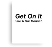 On it like a car bonnet. Canvas Print