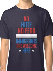 No Hate no Fear Immigrants are Welcome Here Presidential Election Classic T-Shirt