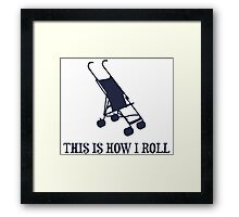 This Is How I Roll Baby Stroller Framed Print