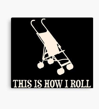 This Is How I Roll Baby Stroller Canvas Print