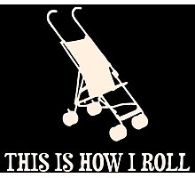This Is How I Roll Baby Stroller Photographic Print