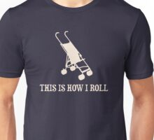 This Is How I Roll Baby Stroller Unisex T-Shirt