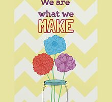 We are what we make by Carrie Anthony