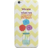 We are what we make iPhone Case/Skin