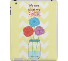 We are what we make iPad Case/Skin