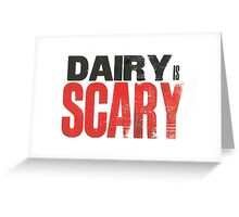 Dairy is Scary print Greeting Card