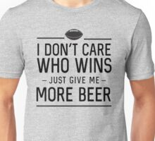 I don't care who wins. Just give me more beer (Football) Unisex T-Shirt
