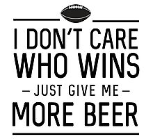 I don't care who wins. Just give me more beer (Football) Photographic Print
