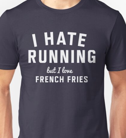I hate running but I love french fries Unisex T-Shirt