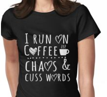 I run on coffee chaos and cuss words T-Shirt Womens Fitted T-Shirt
