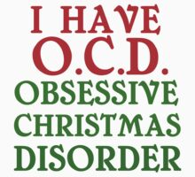 I HAVE O.C.D. OBSESSIVE CHRISTMAS DISORDER Kids Clothes