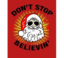 Don't Stop Believin T-Shirt, Funny Santa Ugly Christmas Sweater Gift Photographic Print