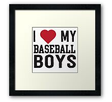 I love my baseball boys Framed Print