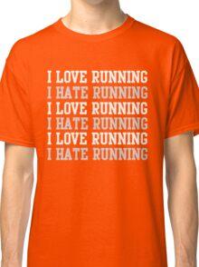 I love running. I hate running.  Classic T-Shirt