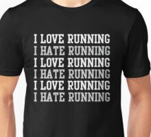 I love running. I hate running.  Unisex T-Shirt