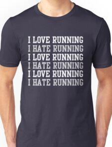 I love running. I hate running.  Unisex T-Shirt