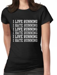 I love running. I hate running.  Womens Fitted T-Shirt