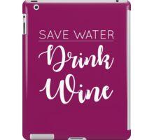 Save water, drink wine iPad Case/Skin