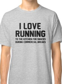 I love running to the kitchen for snacks during commercial breaks Classic T-Shirt