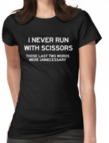 I never run with scissors (Those last two words were unnecessary)  Womens Fitted T-Shirt
