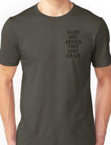Name One Genius That Aint Crazy Unisex T-Shirt