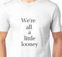 We're All a Little Looney Unisex T-Shirt