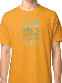 Deux langues at the same temps Classic T-Shirt