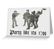 Party like its 1799 Greeting Card