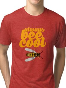 Always Bee Cool Tri-blend T-Shirt