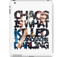 Chaos Is What Killed the Dinosaurs Darling iPad Case/Skin