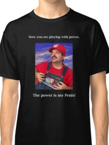 SexyMario MEME - Now you are playing with power, the power is my Penis! Classic T-Shirt