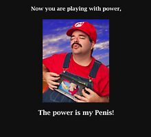 SexyMario MEME - Now you are playing with power, the power is my Penis! Unisex T-Shirt