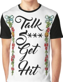 Talk Shit Get Hit with Floral Border Graphic T-Shirt