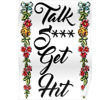 Talk Shit Get Hit with Floral Border Poster