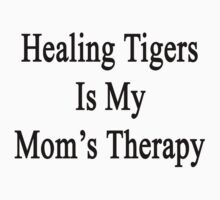 Healing Tigers Is My Mom's Therapy  by supernova23