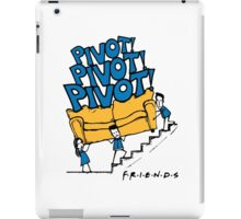 Friends- Pivot Pivot Pivot iPad Case/Skin