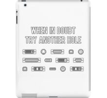 When In Doubt Try Another Computer Port Hole iPad Case/Skin