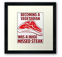 Becoming A Vegetarian Is A Huge Missed Steak Framed Print