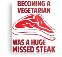 Becoming A Vegetarian Is A Huge Missed Steak Metal Print