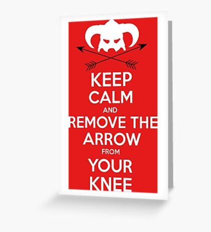 Keep calm and remove the arrow from your knee Greeting Card