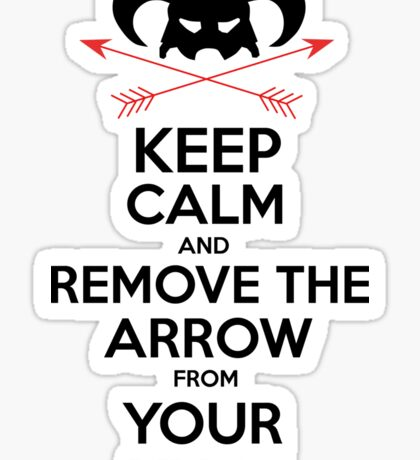 Keep calm and remove the arrow from your knee Sticker