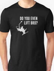Bro, Do You Even Ski Lift? Unisex T-Shirt
