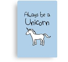 Always Be A Unicorn Canvas Print