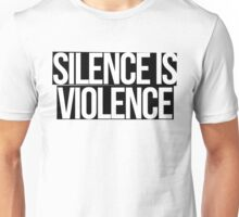 Silence is Violence (white on black) Unisex T-Shirt