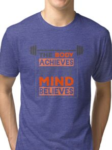 The Body Achieves What The Mind Believes Tri-blend T-Shirt