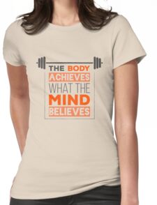 The Body Achieves What The Mind Believes Womens Fitted T-Shirt
