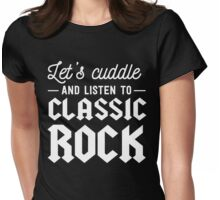 Let's cuddle and listen to classic rock Womens Fitted T-Shirt