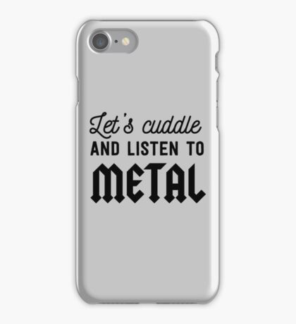 Let's cuddle and listen to metal iPhone Case/Skin