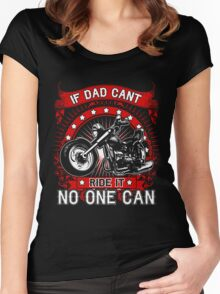 I Dad Can't Ride It No One Can Fathers T-shirt Women's Fitted Scoop T-Shirt