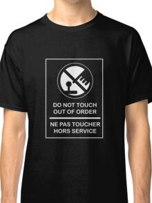 DO NOT TOUCH! OUT OF ORDER! Classic T-Shirt